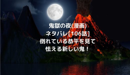 鬼獄の夜(漫画)ネタバレ[106話]倒れている恭平を見て怯える新しい鬼!